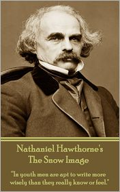 "Nathaniel Hawthorne - The Snow Image : ""In youth men are apt to write more wisely than they really know or feel."""