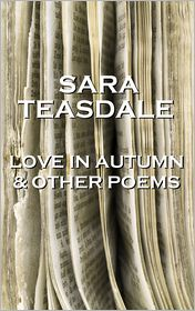 Sara Teasdale - Sara Teasdale - Love In Autumn & Other Poems