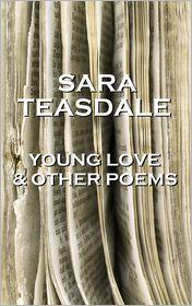 Sara Teasdale - Sara Teasdale - Young Love & Other Poems