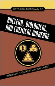 John Hart  Benjamin C. Garrett - Historical Dictionary of Nuclear, Biological and Chemical Warfare