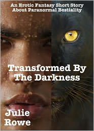 Julie Rowe - Transformed By The Darkness (Paranormal Bestiality Erotica)