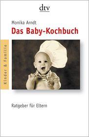 Monika Arndt - Das Baby-Kochbuch