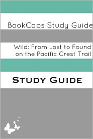 BookCaps - Wild: From Lost to Found on the Pacific Crest Trail (A BookCaps Study Guide)