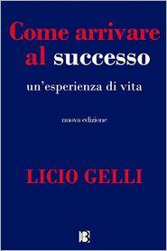 Licio Gelli - Come arrivare al successo: Un'esperienza di vita