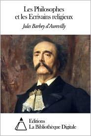 Jules Barbey d'Aurevilly - Les Philosophes et les Ecrivains religieux