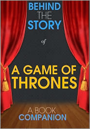 Behind the Story - A Game of Thrones - Behind the Story (A Book Companion)