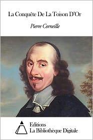 Pierre Corneille - La Conquête De La Toison D'Or