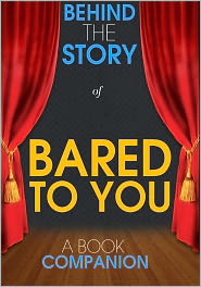 Behind the Story - Bared to You - Behind the Story (A Book Companion)