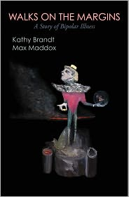 Max Maddox Kathy Brandt - Walks On The Margins: A Story of Bipolar Illness