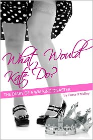 Fiona O'Malley - What Would Kate Do? The Diary of a Walking Disaster
