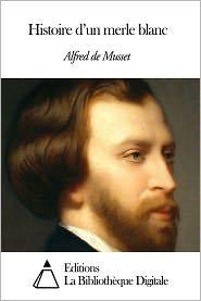 Alfred de Musset - Histoire d'un merle blanc