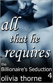 Olivia Thorne - All That He Requires (The Billionaire's Seduction Part 4)
