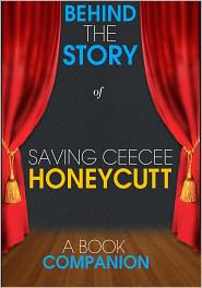 Behind the Story - Saving CeeCee Honeycutt - Behind the Story (A Book Companion)