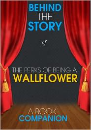 Behind the Story - The Perks of Being a Wallflower - Behind the Story (A Book Companion)