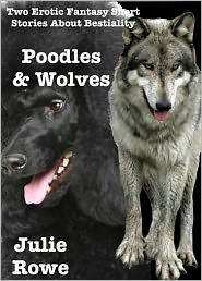 Julie Rowe - Poodles And Wolves (A Pair Of Bestiality Erotica Stories)
