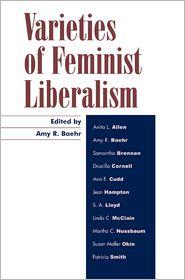 Anita Allen, Ann Cudd, Drucilla Cornell, Jean Hampton, Linda McClain, Martha Nussbaum, Patricia Smith, S A. Lloyd, Samantha Brennan, Susan Okin  Amy R. Baehr - Varieties of Feminist Liberalism