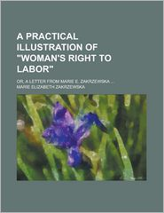 A Practical Illustration Of Woman's Right To Labor, Or, A