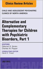 Debra R. Simkin  Charles W. Popper - Alternative and Complementary Therapies for Children with Psychiatric Disorders, An Issue of Child and Adolescent Psychiatric Clinics of North America,