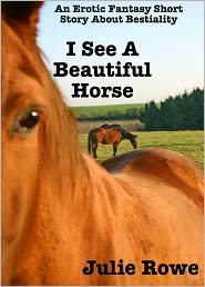 Julie Rowe - I See A Beautiful Horse (An Erotic Short Story About Bestiality)