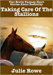 Julie Rowe - Taking Care Of The Stallions (Two Erotic Fantasy Short Stories About Bestiality)