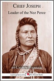 Calista Plummer - Chief Joseph: Leader of the Nez Perce, A 15-Minute Biography