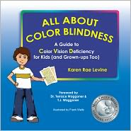 Dr. Michael S. Loop (Editor), Dr. Terrace Waggoner (Introduction), T.J. Waggoner (Introduction) Karen Levine - All About Color Blindness: A Guide to Color Vision Deficiency for Kids (and Grown-ups Too)