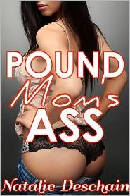 Natalie Deschain - Pound Mom's Ass (Step Mother Step Son Incest Taboo Erotica)