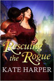 Kate Harper - Rescuing The Rogue: A Regency Romance