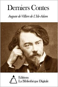 Auguste de Villiers de L'Isle-Adam - Derniers Contes