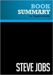Capitol Reader - Summary of Steve Jobs - WALTER ISAACSON