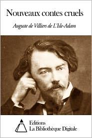 Auguste de Villiers de L'Isle-Adam - Nouveaux contes cruels