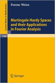 Martingale Hardy Spaces and their Applications in Fourier