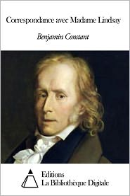 Benjamin Constant - Correspondance avec Madame Lindsay