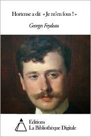 Georges Feydeau - Hortense a dit « Je m'en fous ! »