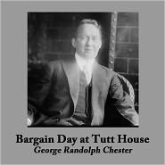 George Randolph Chester - Bargain Day at Tutt House
