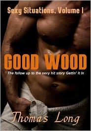 thomas long - Good Wood (Sexy Situations, #1)