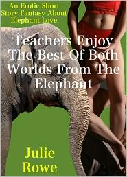 Julie Rowe - Teachers Enjoy The Best of Both Worlds From The Elephant (Bestiality Erotica)