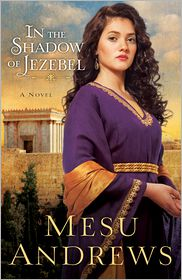 Mesu Andrews - In the Shadow of Jezebel (Treasures of His Love Book #4)