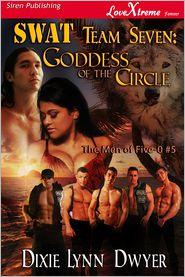 Dixie Lynn Dwyer - SWAT Team Seven: Goddess of the Circle