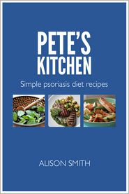 Alison Smith - Pete's Kitchen: Simple Psoriasis Diet Recipes