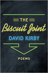 David Kirby - The Biscuit Joint: Poems