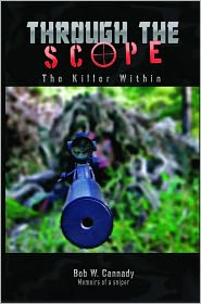 Bob Cannady - Throught the Scope; The Killer Within, Memoirs of a Sniper