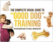 "Babette Haggerty - The Complete Visual Guide to ""Good Dog"" Training: The Balanced Way to A Well Behaved Pet"