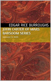 Edgar Rice Burroughs - John Carter of Mars (The Complete Barsoom Series)