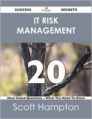 Scott Hampton - IT Risk Management 20 Success Secrets - 20 Most Asked Questions On IT Risk Management - What You Need To Know
