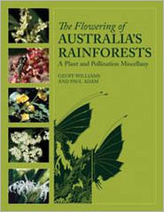 Paul Adam Geoff Williams - The Flowering of Australia's Rainforests: A Plant and Pollination Miscellany