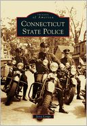 Connecticut State Police (Images of America Series)