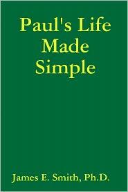 James E. Smith - Paul's Life Made Simple
