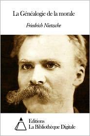 Friedrich Nietzsche - La Généalogie de la morale