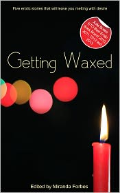 Sue Williams, Garrett Calcaterra, J. Carron, Roxanne Sinclair, Miranda Forbes (Editor) Jade Taylor - Getting Waxed: A collection of five erotic stories